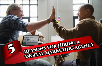 5 Reasons for Hiring a Digital Marketing Agency
